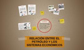 RELACIÓN ENTRE EL PETRÓLEO Y LOS SISTEMAS ECONÓMICOS