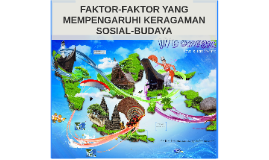 FAKTOR-FAKTOR YANG MEMPENGARUHI KERAGAMAN SOSIAL-BUDAYA