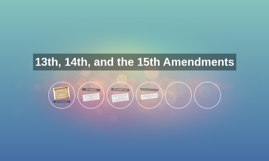 13th, 14th, and 15th Amendments by Ben D. on Prezi