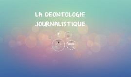 Copy of LA DEONTOLOGIE JOURNALISTIQUE