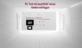 """Copy of Die """"Seele von Social Media"""" nutzen: Glauben und bloggen"""
