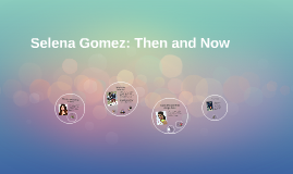 Selena Gomez: then and now