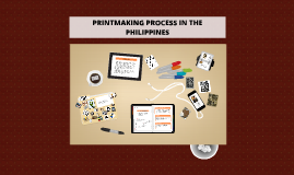 Copy of PRINTMAKING PROCESS IN THE PHILIPPINES