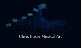 Chris Buser Musical Arc