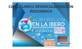 Copy of CASO CLINICO REVASCULARIZACIÓN MIOCARDICA