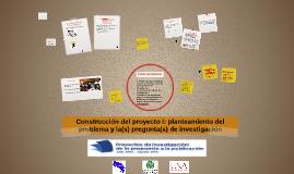 Construcción del proyecto I: planteamiento del problema y la