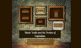 Black Youth and the Ironies of Capitalism