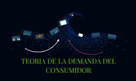 Copy of TEORIA DE LA DEMANDA DEL CONSUMIDOR
