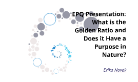 EPQ Presentation: What is the Golden Ratio and Does it Have