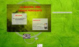 Copy of LA BASURA, UNADEUDA PENDIENTE