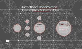 Gestational Trophoblastic Disease (Hydatidiform Mole)