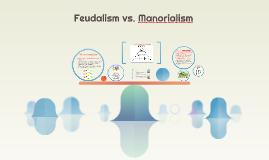Feudalism vs. Manorialism