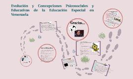 Copy of Evolución y concepciones psicosociales y educativas de la Educación Especial en Venezuela