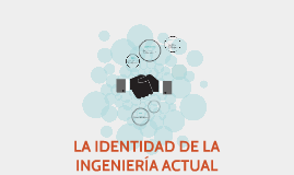 Copy of LA IDENTIDAD DE LA INGENIERÍA ACTUAL