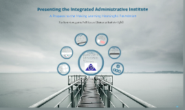 Presenting the Integrated Administrative Institute