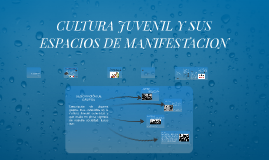 CULTURA JUVENIL Y SUS ESPACIOS DE MANIFESTACION