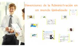 Copy of Dimensiones de la Administración en un mundo Globalizado