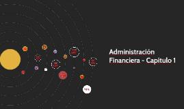 Administración Financiera Cap. 1