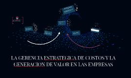 LA GERENCIA ESTRATEGICA DE COSTOS Y LA GENERACION DE VALOR E