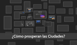 Copy of ¿Cómo prosperan las Ciudades?