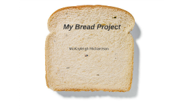Copy of My Bread Project