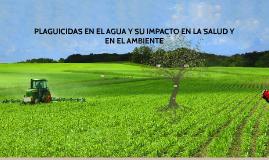 Copy of PLAGUICIDAS EN EL AGUA Y SU IMPACTO EN LA SALUD Y EN EL AMBI