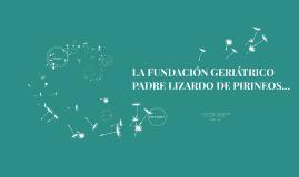 LA FUNDACIÓN geriatric o PADRE LIZARDO DE PIRINEOS