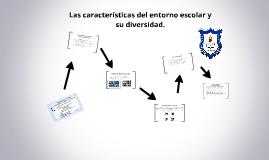 Copy of Copy of Las características del entorno escolar y su diversidad.