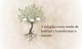 A religião como modo de habitar e transformar o mundo