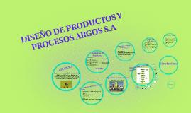 Copy of DISEÑO DE PRODUCTOS Y PROCESOS ARGOS S.A