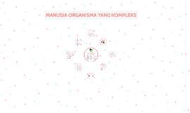 MANUSIA ORGANISMA YANG KOMPLEKS