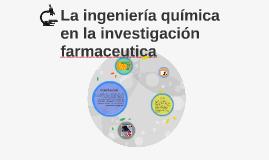 Copy of La ingeniería química en la investigación farmaceutica