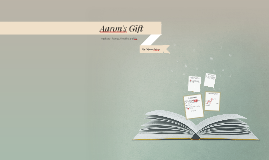 Aarons gift by lia schiffino on Prezi