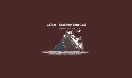 Copy of College - Reaching Your Goal!