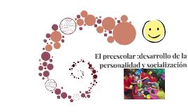 Copy of Copy of El preescolar :desarrollo de la personalidad y socializacion