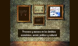 Procesos y sucesos en los ámbitos económico, social, polític