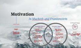 Motivation in Macbeth and Frankenstein