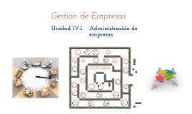 Unidad IV.1: Administración de empresas