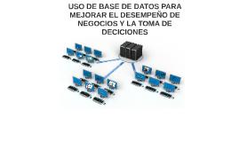 USO DE BASE DE DATOS PARA MEJORAR EL DESEMPEÑO DE NEGOCIOS Y