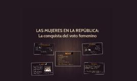 LAS MUJERES EN LA REPÚBLICA: La conquista del voto femenino