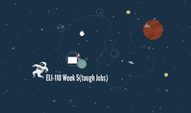 Copy of ELI-110 Week 5(tough Jobs)