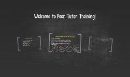Welcome to Peer Tutor Training!
