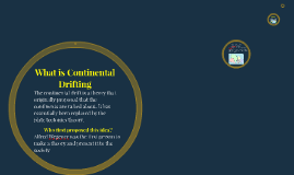 Copy of What is Continental Drifting