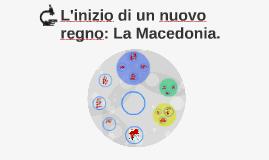 L'inizio di un nuovo regno: La Macedonia.