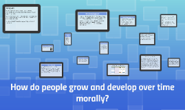 How do people grow and develop over time morally