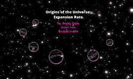 Copy of Origins of the Universe: Expansion Rate