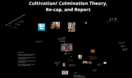 Cultivation/ Culmination Theory, Re-cap, Animation, and Report