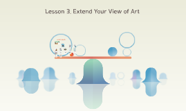 Lesson 3 Extend Your View of Art