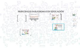 PRINCIPALES PARADIGMAS EN EDUCACIÓN