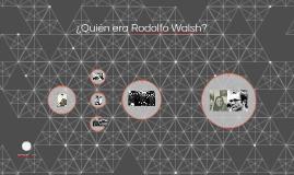 ¿Quién era Rodolfo Walsh?